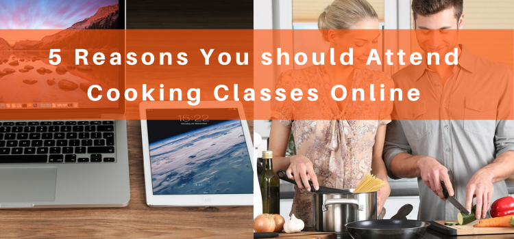 5 Reasons You Should Attend Cooking Classes Online